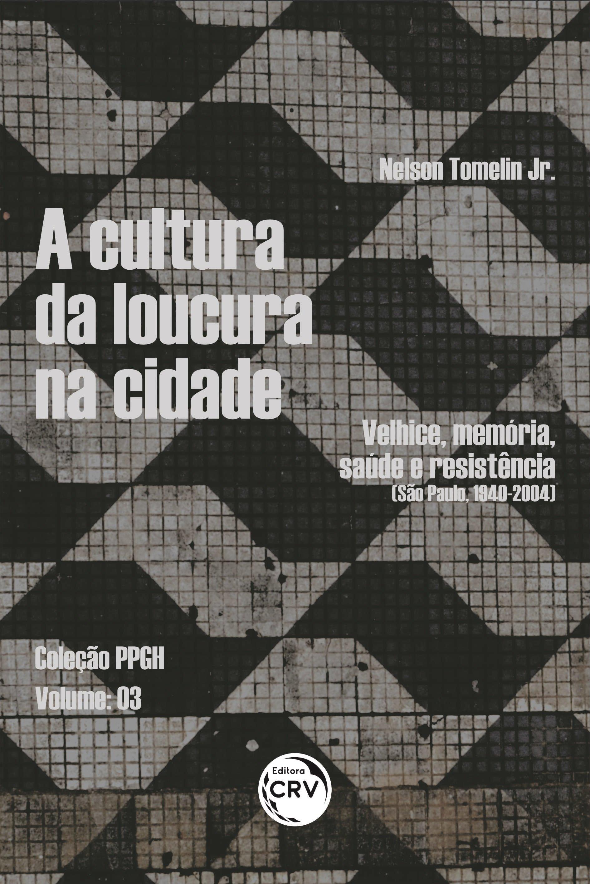 A CULTURA DA LOUCURA NA CIDADE: velhice, memória, saúde e resistência (São Paulo, 1940-2004).