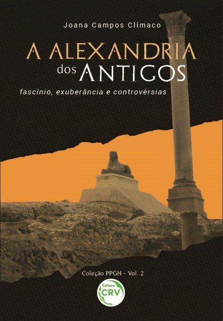 A ALEXANDRIA DOS ANTIGOS: fascínio, exuberância e controvérsias